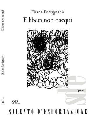 """""""E libera non nacqui"""" di Eliana Forcignanò"""